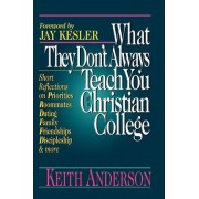 What They Don't Always Teach You at a Christian College by Keith R Anderson
