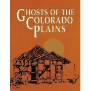 Ghosts of the Colorado Plains by Perry Eberhart