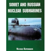 Soviet and Russian Nuclear Submarines by Wilfried Kopenhagen