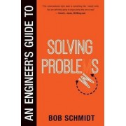 An Engineer's Guide to Solving Problems by Bob Schmidt