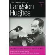 The Collected Works of Langston Hughes: Plays to 1942 - Mulatto to The Sun Do Move v. 5 by Langston Hughes