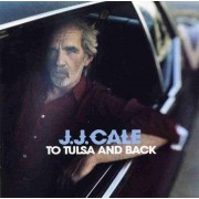 J.J. Cale - To Tulsa and Back (0724357882521) (1 CD)