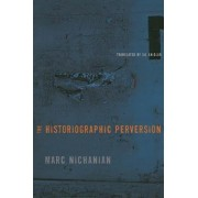 The Historiographic Perversion by Marc Nichanian