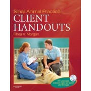 Small Animal Practice Client Handouts by Rhea V. Morgan