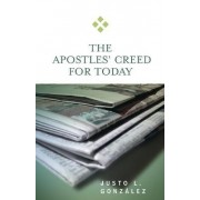 The Apostles Creed for Today by Justo L. Gonzalez