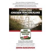 Stress-Free Chicken Tractor Plans: An Easy to Follow, Step-By-Step Guide to Building Your Own Chicken Tractors.