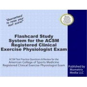 Flashcard Study System for the ACSM Registered Clinical Exercise Physiologist Exam by ACSM Exam Secrets Test Prep