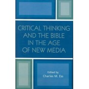 Critical Thinking and the Bible in the Age of New Media by Charles M. Ess