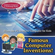 Famous Computer Inventions! from the PC to Micro Computer for Kids - Children's Computers & Technology Books by Pfiffikus