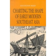 Charting the Shape of Early Modern Southeast Asia by Anthony Reid
