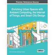 Enriching Urban Spaces with Ambient Computing, the Internet of Things, and Smart City Design by Shinichi Konomi