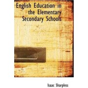 English Education in the Elementary Secondary Schools by Isaac Sharpless