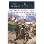 Once There Were Titans Napoleon's Generals and Their Battles 1800-1815