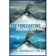 The Forecasting of Volcanic Eruptions by R B Trombley