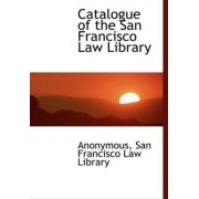 Catalogue of the San Francisco Law Library by Anonymous