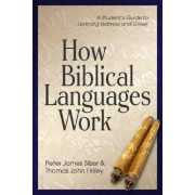 How Biblical Languages Work by Peter James Silzer