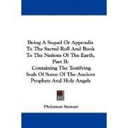Being a Sequel or Appendix to the Sacred Roll and Book to the Nations of the Earth, Part II by Philemon Stewart