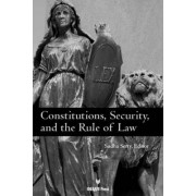 Constitutions, Security, and the Rule of Law by Sudha Setty