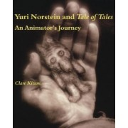 Yuri Norstein and Tale of Tales by Clare Kitson