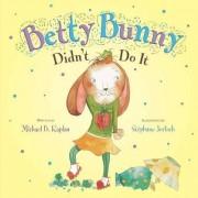 Betty Bunny Didn't Do It by Michael B Kaplan