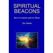 Spiritual Beacons - How to Construct and Use Them! by The Abbotts