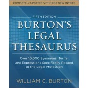 Burtons Legal Thesaurus: Over 10,000 Synonyms, Terms, and Expressions Specifically Related to the Legal Profession by William C. Burton