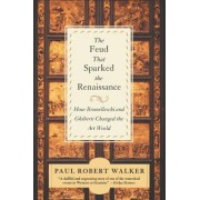 Feud That Sparked the Renaissance by Paul Robert Walker