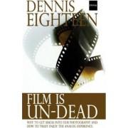 Film Is Un-Dead by Dennis Eighteen