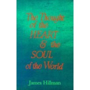 The Thought of the Heart and the Soul of the World by James Hillman