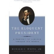 The Eloquent President by Ronald C White