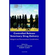 Controlled Release Veterinary Drug Delivery by Michael J. Rathbone
