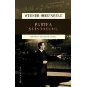 Partea si intregul - Werner Heisenberg