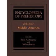 Encyclopedia of Prehistory: Middle America Volume 5 by Peter N. Peregrine