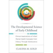 The Developmental Science of Early Childhood by Claudia M. Gold