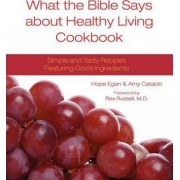 What the Bible Says about Healthy Living Cookbook by Hope Egan