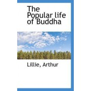 The Popular Life of Buddha by Lillie Arthur