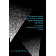 Amorphous and Microcrystalline Semiconductor Devices: Materials and Device Physics v. 2 by Jerzy Kanicki