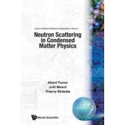 Neutron Scattering in Condensed Matter Physics by Thierry Straessle