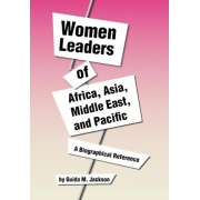 Women Leaders of Africa, Asia, Middle East, and Pacific by Lecturer in English Foundations Department Guida M Jackson