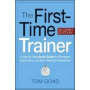 The First-Time Trainer by Tom W. Goad