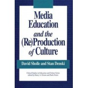 Media Education and the (Re)production of Culture by Stan W. Denski
