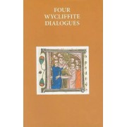Four Wycliffite Dialogues by Fiona Somerset