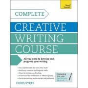 Complete Creative Writing Course: Teach Yourself by Chris Sykes