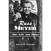 Russ Meyer: The Life And Films - A Biography And A Comprehensive Illustrated And Annotated Filmography And Bibliography