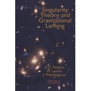 Singularity Theory and Gravitational Lensing by Arlie O. Petters