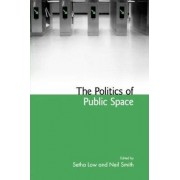 The Politics of Public Space by Setha M. Low