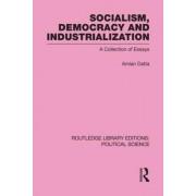 Socialism, Democracy and Industrialization by Amlan Datta