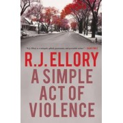 A Simple Act of Violence by R J Ellory