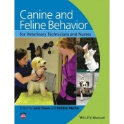 Canine and Feline Behavior for Veterinary Technicians and Nurses by Julie Shaw