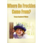 Where Do Freckles Come From? by Tracy Sanford Pillow